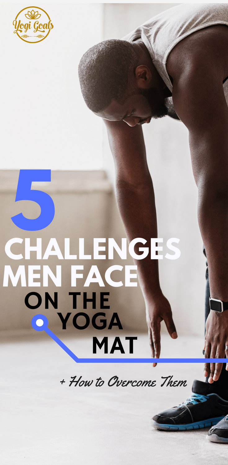 Being a man, we have our own unique blend of struggles on the yoga mat.  Fortunately, there are ways we can overcome these challenges, and reap the benefits for our health and our practice. #yoga #yogainspiration #yogaeverydamnday #yogigoals